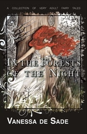In the Forests of the Night - A collection of very adult fairy tales ebook by Vanessa de Sade