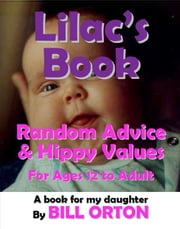 Lilac's Book: Random Advice & Hippy Values, for Ages 12 to Adult ebook by Bill Orton