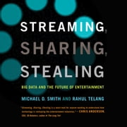 Streaming, Sharing, Stealing - Big Data and the Future of Entertainment audiobook by Michael D. Smith, Rahul Telang