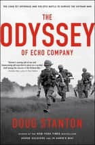 The Odyssey of Echo Company - The 1968 Tet Offensive and the Epic Battle to Survive the Vietnam War ebook by