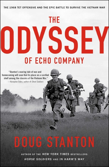 The Odyssey of Echo Company - The 1968 Tet Offensive and the Epic Battle to Survive the Vietnam War ebook by Doug Stanton