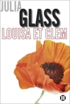 Louisa et Clem ebook by Julia Glass