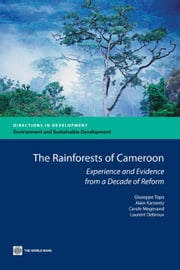 The Rainforest Of Cameroon : Experience And Evidence From A Decade Of Reform ebook by Topa Giuseppe; Megevand Carole; Karsenty Alain; Debroux Laurent
