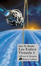Les Enfers virtuels, tome 1 ebook by Patrick DUSOULIER, Iain M. BANKS