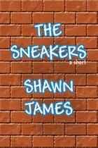 The Sneakers ebook by Shawn James