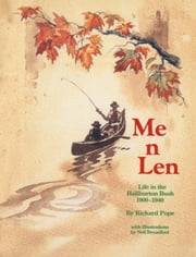 Me n Len - Life in the Haliburton Bush 1900-1940 ebook by Richard Pope,Neil Broadfoot