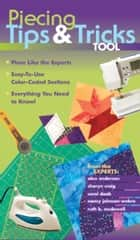 Piecing Tips & Tricks Tool - Piece Like the Experts, Easy-to-Use Color-Coded Sections, Everything You Need to Know! ebook by Alex Anderson, Sharyn Craig, Carol Doak,...