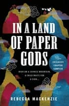 IN A LAND OF PAPER GODS: Exclusive Chapter Sampler eBook by Rebecca Mackenzie