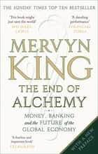 The End of Alchemy - Money, Banking and the Future of the Global Economy ebook by Mervyn King
