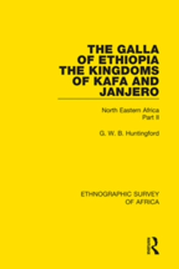 The Galla of Ethiopia; The Kingdoms of Kafa and Janjero - North Eastern Africa Part II ebook by G. W. B. Huntingford