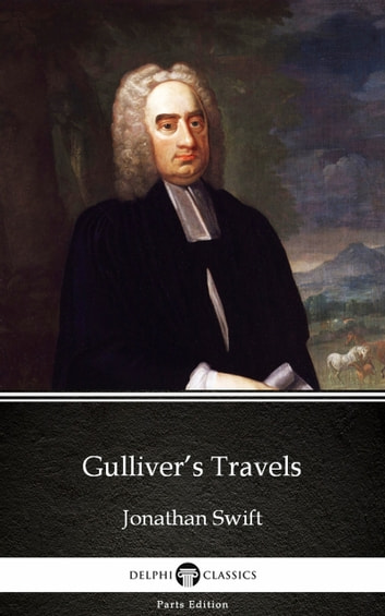 Gulliver's Travels by Jonathan Swift - Delphi Classics (Illustrated) ebook by Jonathan Swift