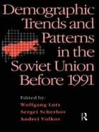 Demographic Trends and Patterns in the Soviet Union Before 1991 ebook by Wolfgang Lutz,Sergei Scherbov,Andrei Volkov