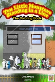 Ten Little Monsters Standing in a Line The Coloring Book ebook by Chris Mason