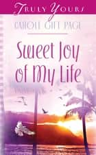 Sweet Joy Of My Life ebook by Carole Gift Page