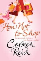 How Not To Shop - (Annie Valentine Book 3) ebook by Carmen Reid