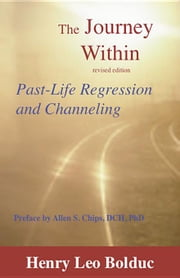The Journey Within: Past Life Regression and Channeling ebook by Bolduc, Henry Leo