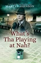What's Tha Playing at Nah? ebook by Martyn Johnson