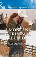 A Montana Christmas Reunion (Mills & Boon Western Romance) (Snowy Owl Ranchers, Book 3) ebook by Roz Denny Fox