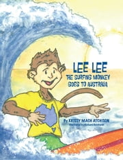 Lee Lee the Surfing Monkey Goes to Australia ebook by Krissy Mach Atchison