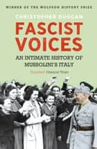 Fascist Voices - An Intimate History of Mussolini's Italy ebook by Christopher Duggan