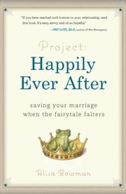Project: Happily Ever After - Saving Your Marriage When the Fairytale Falters ebook by Alisa Bowman