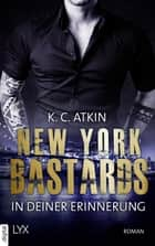 New York Bastards - In deiner Erinnerung ebook by K. C. Atkin