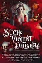 Such Violent Delights: A Holiday Paranormal Romance Anthology ebook by S.L. Jennings, Chantal Fernando, Jessica Florence,...