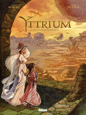Yttrium Tome 01 - Les chants cosmiques ebook by Pierre Makyo,Mauro de Luca