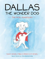 Dallas the Wonder Dog: The First Adventure eBook by Susan Hensley Phillips, Rebecca R. Hensley