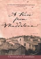 A Kiss from Maddalena ebook by Christopher Castellani