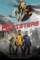 The Resisters #1: The Resisters ebook by Eric Nylund