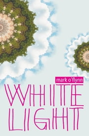 White Light - stories ebook by Mark O'Flynn