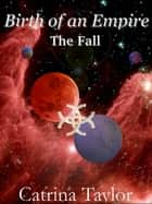 Birth of an Empire The Fall ebook by Catrina Taylor
