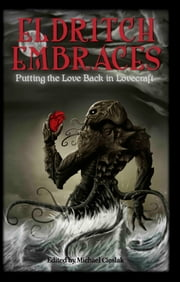 Eldritch Embraces: Putting the Love Back in Lovecraft ebook by Michael Cieslak