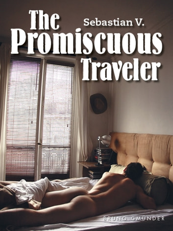 The Promiscuous Traveler - Gay Travel Erotica ebook by Sebastian Venable