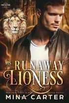 His Runaway Lioness - Paranormal Protection Agency, #10 ekitaplar by Mina Carter