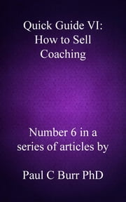 Quick Guide VI: How to Sell Coaching ebook by Paul C Burr