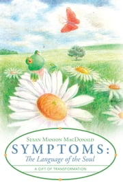 Symptoms: The Language of the Soul - A Gift of Transformation ebook by Susan Manion MacDonald