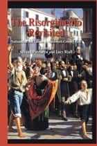 The Risorgimento Revisited - Nationalism and Culture in Nineteenth-Century Italy ebook by S. Patriarca, L. Riall
