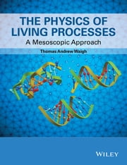 The Physics of Living Processes - A Mesoscopic Approach ebook by Thomas Andrew Waigh