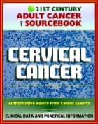 21st Century Adult Cancer Sourcebook: Cervical Cancer (Uterine Cervix) - Clinical Data for Patients, Families, and Physicians ebook by Progressive Management