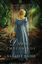 Dawn at Emberwilde ebook by Sarah E. Ladd