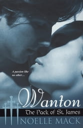 Wanton: The Pack of St. James ebook by Noelle Mack