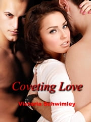 Coveting Love ebook by Victoria Schwimley