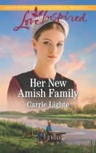Her New Amish Family (Mills & Boon Love Inspired) (Amish Country Courtships, Book 5) eBook by Carrie Lighte