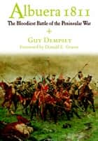 Albuera 1811 - The Bloodiest Battle of the Peninsular War ebook by Guy   Dempsey