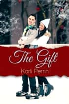 The Gift ebook by Karli Perrin
