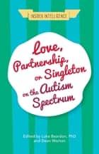 Love, Partnership, or Singleton on the Autism Spectrum ebook by Luke Beardon, Dean Worton, Wenn Lawson,...