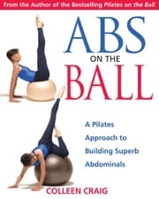 Abs on the Ball - A Pilates Approach to Building Superb Abdominals ebook by Colleen Craig