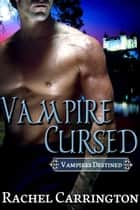 Vampire Cursed ebook by Rachel Carrington